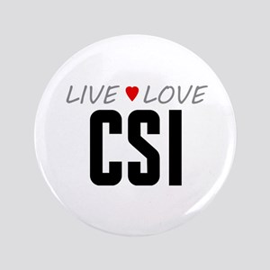 "Live Love CSI 3.5"" Button"