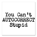You Cant AUTOCORRECT Stupid Square Car Magnet 3
