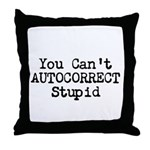 You Cant AUTOCORRECT Stupid Throw Pillow