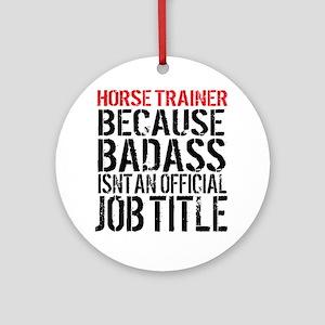 Horse Trainer Badass Job Title Round Ornament