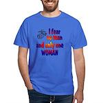 Fear no man one woman Dark T-Shirt