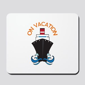 ON VACATION Mousepad