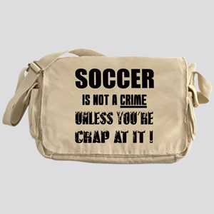 Soccer not a crime Unless you're cra Messenger Bag