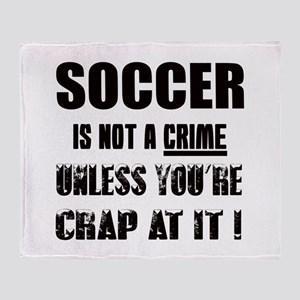 Soccer not a crime Unless you're cra Throw Blanket