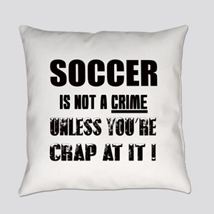 Soccer not a crime Unless you're c Everyday Pillow