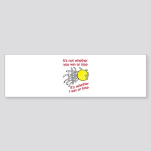 WIN OR LOSE TENNIS Bumper Sticker