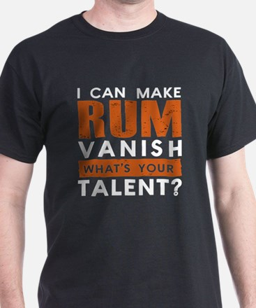 I CAN MAKE RUM VANISH. WHAT'S YOUR TALENT? T-Shirt