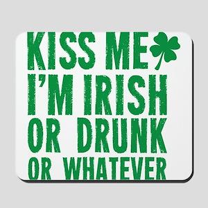 Kiss Me Im Irish Or Drunk Or Whatever Mousepad