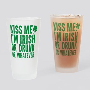 Kiss Me Im Irish Or Drunk Or Whatever Drinking Gla