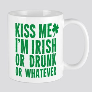 Kiss Me Im Irish Or Drunk Or Whatever Mugs