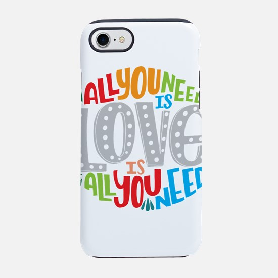 All you need is love is all yo iPhone 7 Tough Case