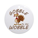 Gobble Til You Wobble Round Ornament