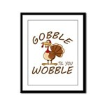 Gobble Til You Wobble Framed Panel Print