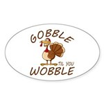 Gobble Til You Wobble Sticker (Oval 10 pk)