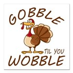 Gobble Til You Wobble Square Car Magnet 3