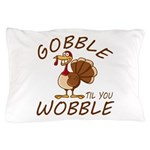 Gobble Til You Wobble Pillow Case