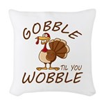 Gobble Til You Wobble Woven Throw Pillow