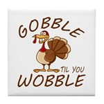 Gobble Til You Wobble Tile Coaster