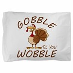 Gobble Til You Wobble Pillow Sham
