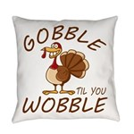 Gobble Til You Wobble Everyday Pillow