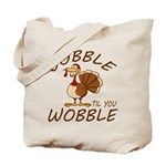 Gobble Til You Wobble Tote Bag