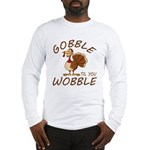 Gobble Til You Wobble Long Sleeve T-Shirt