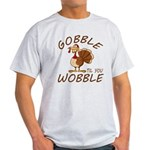 Gobble Til You Wobble Light T-Shirt