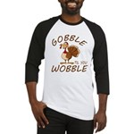 Gobble Til You Wobble Baseball Tee