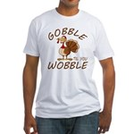 Gobble Til You Wobble Fitted T-Shirt