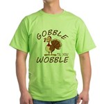 Gobble Til You Wobble Green T-Shirt