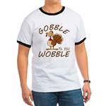 Gobble Til You Wobble Ringer T