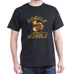 Gobble Til You Wobble Dark T-Shirt