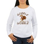 Gobble Til You Wobble Women's Long Sleeve T-Shirt