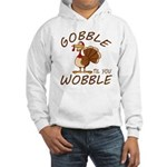 Gobble Til You Wobble Hooded Sweatshirt