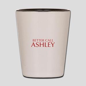 BETTER CALL ASHLEY-Opt red2 550 Shot Glass