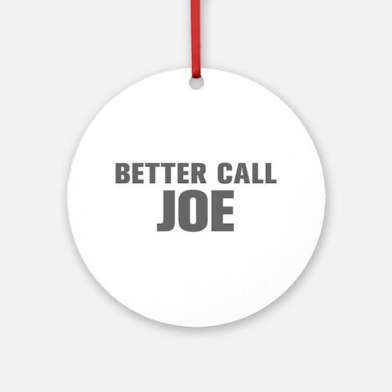 BETTER CALL JOE-Akz gray 500 Ornament (Round)
