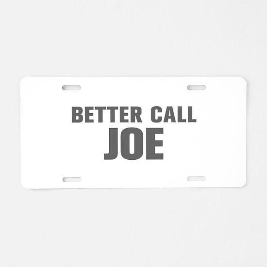 BETTER CALL JOE-Akz gray 500 Aluminum License Plat