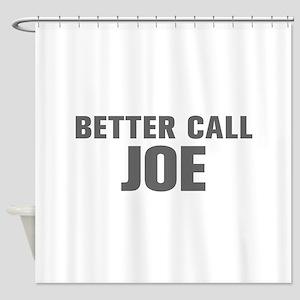 BETTER CALL JOE-Akz gray 500 Shower Curtain