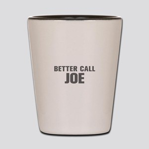 BETTER CALL JOE-Akz gray 500 Shot Glass