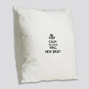 Keep calm you live in Wall New Burlap Throw Pillow