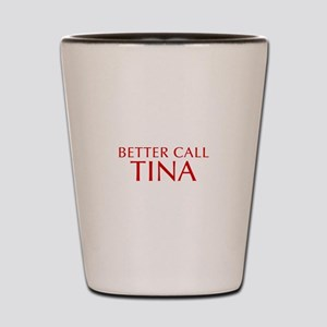 BETTER CALL TINA-Opt red2 550 Shot Glass