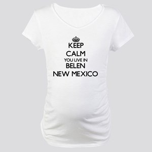 Keep calm you live in Belen New Maternity T-Shirt