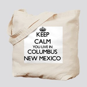 Keep calm you live in Columbus New Mexico Tote Bag