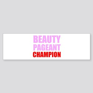 Beauty Pageant Champion Bumper Sticker
