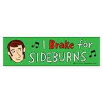 I brake for SIDEBURNS! (Bumper Sticker)