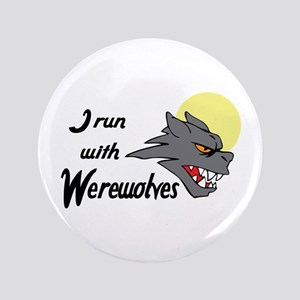 "I RUN WITH WEREWOLVES 3.5"" Button"
