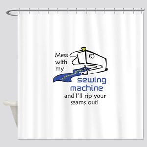 MESS WITH MY MACHINE Shower Curtain