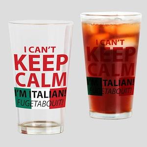 I Can't Keep Calm I'm Italian Fugetaboutit Drinkin