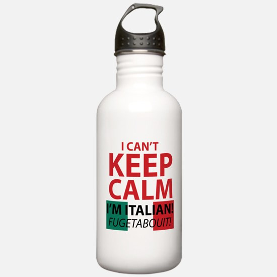 I Can't Keep Calm I'm Italian Fugetaboutit Water B