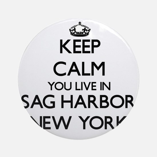 Keep calm you live in Sag Harbor Ornament (Round)